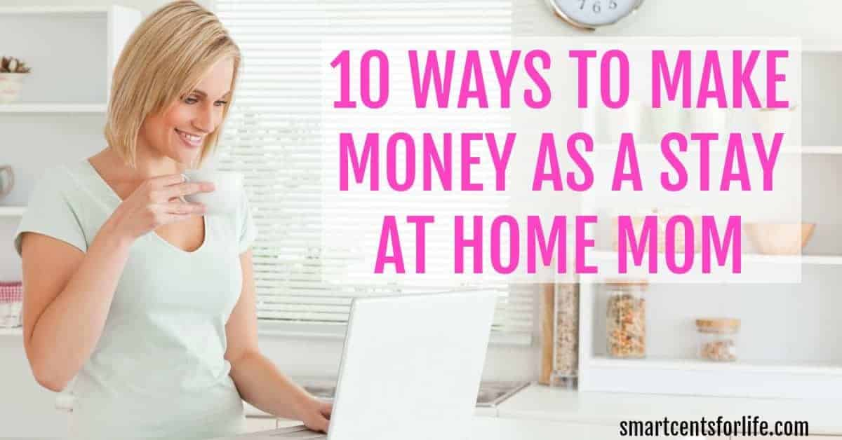 earn money as a stay at home mom 10 ways to make money as a stay at home mom smart cents 4393